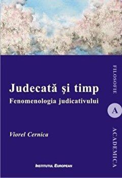 Judecata si timp. Fenomenologia judicativului/Viorel Cernica de la Institutul European