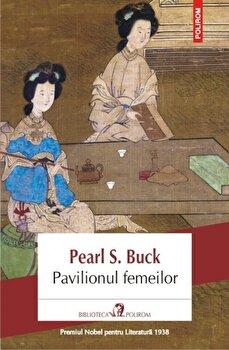 Pavilionul femeilor/Pearl Sydenstricker Buck de la Polirom
