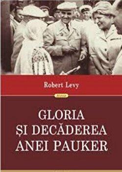 Gloria si decaderea Anei Pauker. Ed. a II-a revazuta/Robert Levy de la Polirom