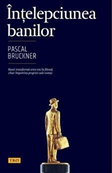 Intelepciunea banilor/Pascal Bruckner