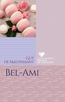Bel-ami. Guy De Maupassant/Guy de Maupassant de la Litera