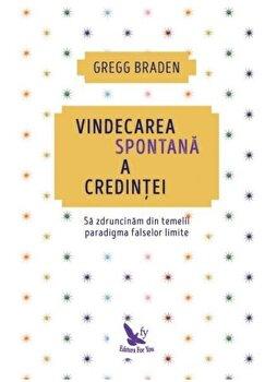 Vindecarea spontana a credintei (editie revizuita)/Gregg Braden de la For you