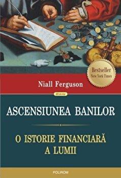 Ascensiunea banilor. O istorie financiara a lumii/Niall Ferguson de la Polirom