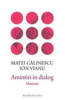 Amintiri in dialog/Matei Calinescu, Ion Vianu de la Humanitas