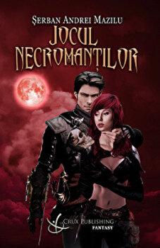 Jocul necromantilor/Serban Andrei Mazilu de la Crux Publishing