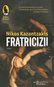 Fratricizii/Nikos Kazantzakis de la Humanitas Multimedia