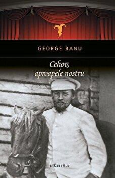 Cehov, aproapele nostru/George Banu de la Nemira