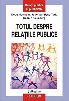 Totul despre relatiile publice. Editia a II-a/Doug Newsom, Judy VanSlyke Turk, Dean Kruckeberg de la Polirom