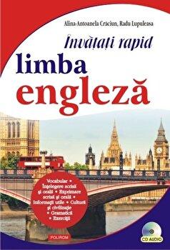 Invatati rapid limba engleza (+CD)/Radu Lupuleasa, Alina-Antoanela Craciun de la Polirom