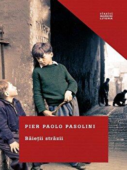 Baietii strazii/Pier Paolo Pasolini de la Litera