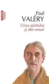 Criza spiritului si alte eseuri (Top 10+)/Paul Valery de la Polirom