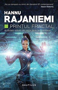 Printul fractal/Hannu Rajaniemi de la Nemira