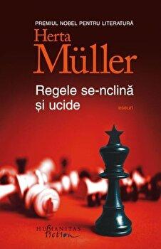 Regele se inclina si moare/Herta Muller