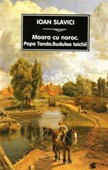 Moara cu noroc.Budulea Taichii.Popa Tanda/Ioan Slavici de la Tana