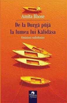 De la Durga puja la lumea lui Kalidasa. Emisiuni radiofonice/Amita Bhose de la Cununi de Stele