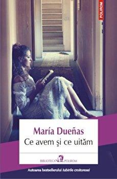 Ce avem si ce uitam/Maria Duenas