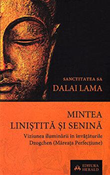 Mintea linistita si senina. Viziunea iluminarii in invataturile Dzogchen (Mareata Perfectiune)/Dalai Lama de la Herald