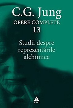 C.G. Jung opere complete 13. Studii despre reprezentarile alchimice/C.G. Jung de la Trei