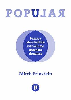 Popular. Puterea atractivitatii intr-o lume obsedata de statut/Mitch Prinstein de la Publica