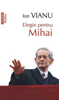 Elegie pentru Mihai (editie de buzunar)/Ion Vianu de la Polirom