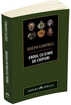 Eroul cu o mie de chipuri/Joseph Campbell de la Herald