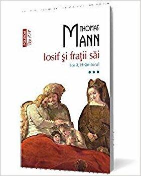 Iosif si fratii sai. Iosif, hranitorul. Vol. 3 (Top 10+)/Thomas Mann de la Polirom