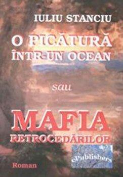 O picatura intr-un ocean sau Mafia retrocedarilor/Iuliu Stanciu de la ePublishers