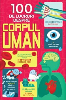 100 De Lucruri Despre Corpul Uman/*** de la Litera