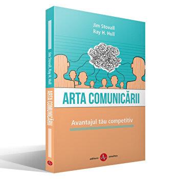 ARTA COMUNICARII. Avantajul tau competitiv/Jim Stovall, Ray H. Hull