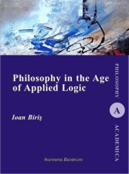 Philosophy in the Age of Applied Logic/Ioan Biris de la Institutul European