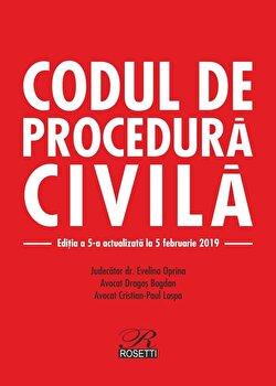 Codul de procedura civila. Editia a 5-a actualizata la 5 februarie 2019/Dragos Bogdan, Evelina Oprina, Cristian Paul Lospa de la Rosetti International