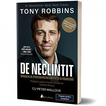De neclintit: Manual de strategii pentru libertatea ta financiara/Tony Robbins de la Act si Politon