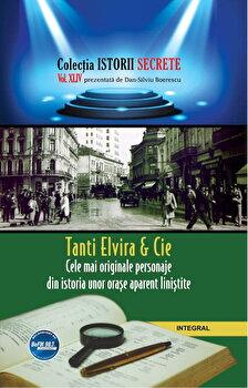 Tanti Elvira & Cie. Cele mai originale personaje din istoria unor orase aparent linistite/Dan Siliviu Boerescu de la Integral