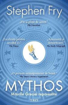 Mythos. Miturile Greciei repovestite/Stephen Fry de la Trei