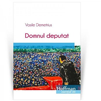 Domnul deputat/Vasile Demetrius de la Hoffman