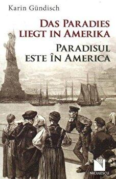 Das Paradies liegt in Amerika / Paradisul este in America/Karin Gundisch de la Niculescu
