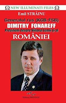 Generalul rus (KGB-FSB) Dimitry Fonareff – Previziuni despre Viitorul Lumii si al Romaniei/Emil Stainu de la Prestige