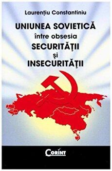 Uniunea Sovietica intre obsesia securitatii si insecuritatii/Laurentiu Constantiniu de la Corint