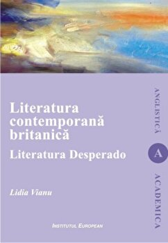 Literatura contemporana britanica/Lidia Vianu de la Institutul European