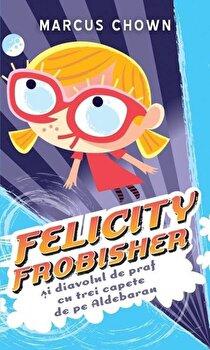 Felicity Frobisher si diavolul de praf cu trei capete de pe Aldebaran/Marcus Chown de la RAO