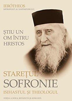 Stiu un on intru Hristos: Staretul Sofronie, isihastul si theologul/Ierotheos Mitropolit al Nafpaktosului de la Sophia