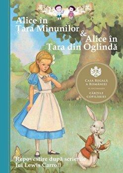Alice in Tara Minunilor & Alice in Tara din Oglinda. Repovestire dupa scrierile lui Lewis Carroll/Eva Mason de la Curtea Veche