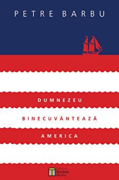 Dumnezeu binecuvanteaza America (+CD-MP3)/Petre Barbu de la Tandem Media