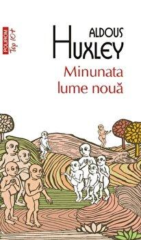 Minunata lume noua. Ed 2011 (Top 10+)/Aldous Huxley de la Polirom