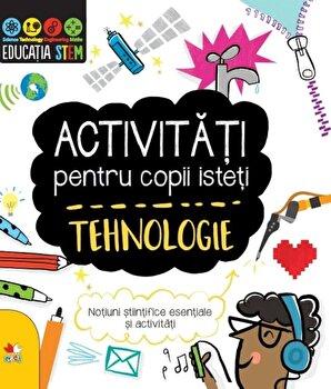 Activitati pentru copii isteti. Tehnologie/*** de la Litera