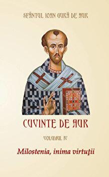 Milostenia, inima virtutii, Cuvinte de aur, Vol. 4/Sfantul Ioan Gura de Aur de la Egumenita