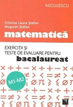 Matematica. Exercitii si teste de evaluare pentru bacalaureat. M1-M2/*** de la Niculescu