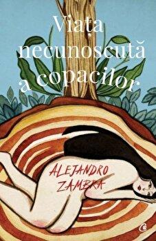 Viata necunoscuta a copacilor/Alejandro Zambra de la Curtea Veche