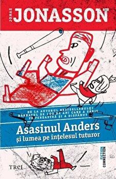 Asasinul Anders si lumea pe intelesul tuturor/Jonas Jonasson de la Trei