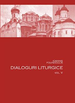 Dialoguri liturgice (volumul V)/Ioannis Fondoulis de la Bizantina